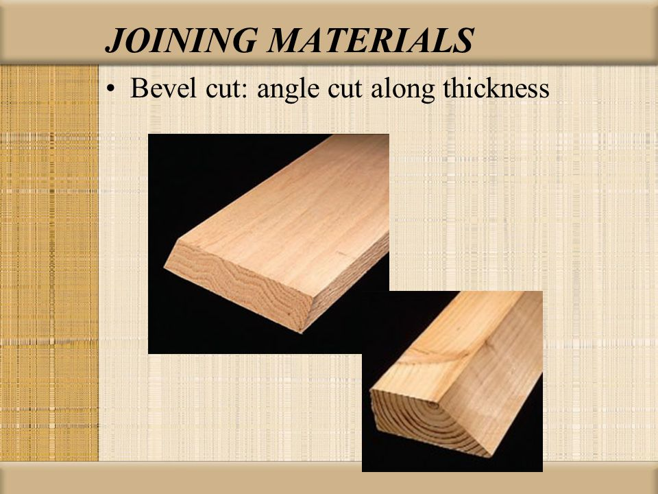 Bevel cut: angle cut along thickness JOINING MATERIALS