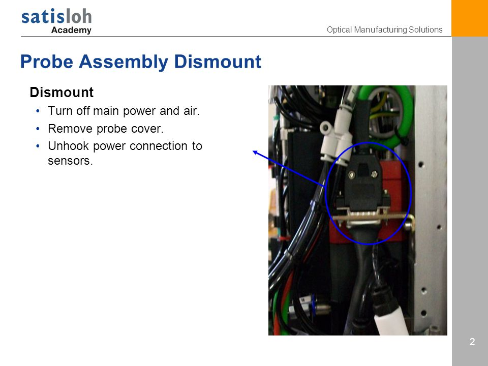 Optical Manufacturing Solutions 2 Probe Assembly Dismount Dismount Turn off main power and air.