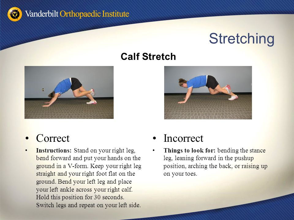 Stretching Correct Instructions: Stand on your right leg, bend forward and put your hands on the ground in a V-form. Keep your right leg straight and