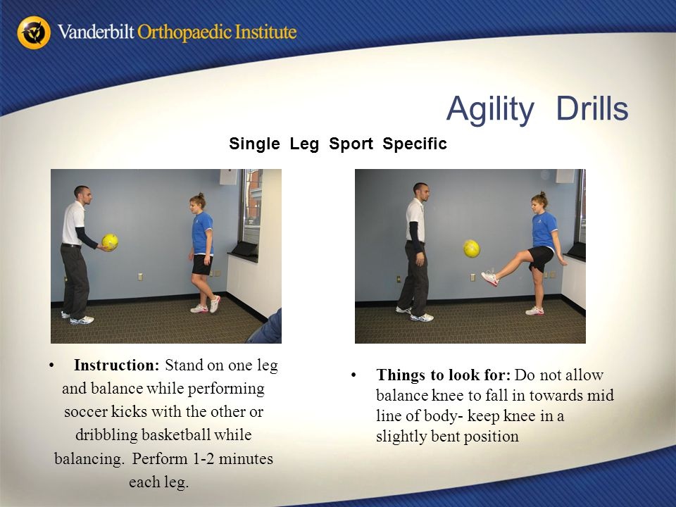 Agility Drills Instruction: Stand on one leg and balance while performing soccer kicks with the other or dribbling basketball while balancing. Perform