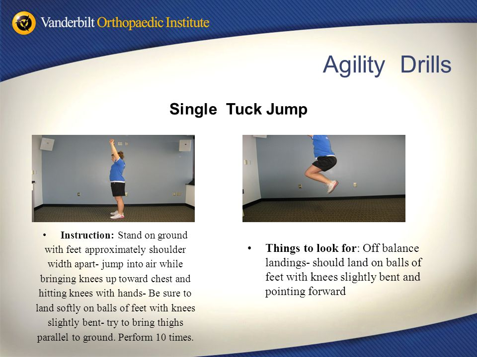 Agility Drills Instruction: Stand on ground with feet approximately shoulder width apart- jump into air while bringing knees up toward chest and hitting knees with hands- Be sure to land softly on balls of feet with knees slightly bent- try to bring thighs parallel to ground.