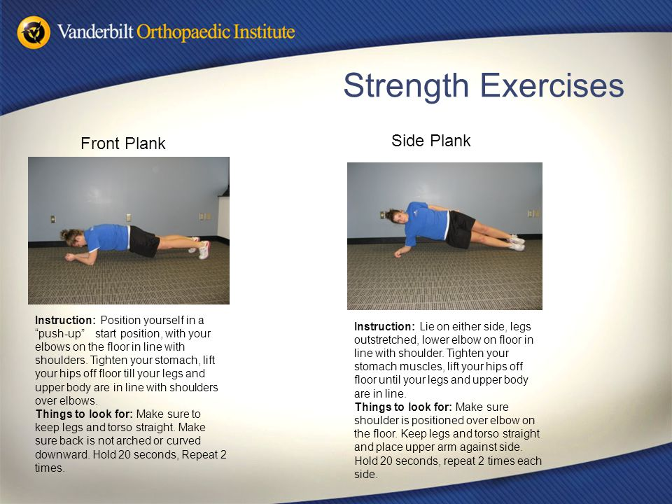 "Strength Exercises Front Plank Side Plank Instruction: Position yourself in a ""push-up"" start position, with your elbows on the floor in line with sho"
