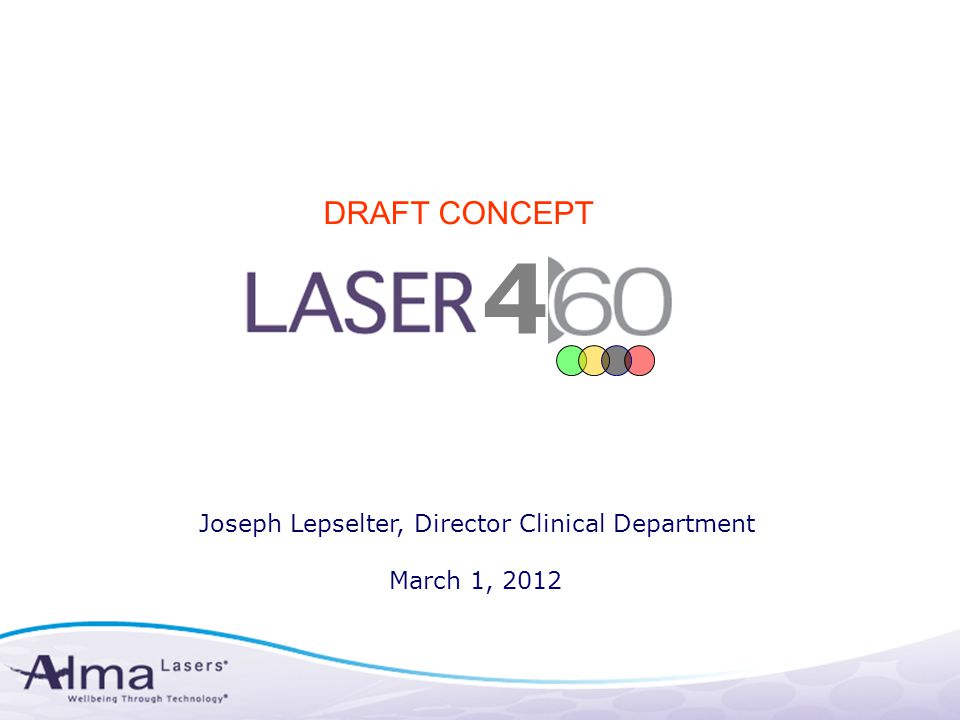 4 Joseph Lepselter, Director Clinical Department March 1, 2012 DRAFT CONCEPT