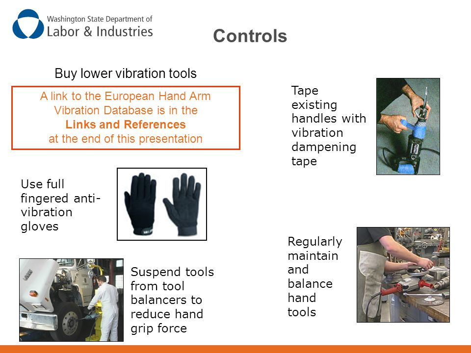 Controls Buy lower vibration tools A link to the European Hand Arm Vibration Database is in the Links and References at the end of this presentation T