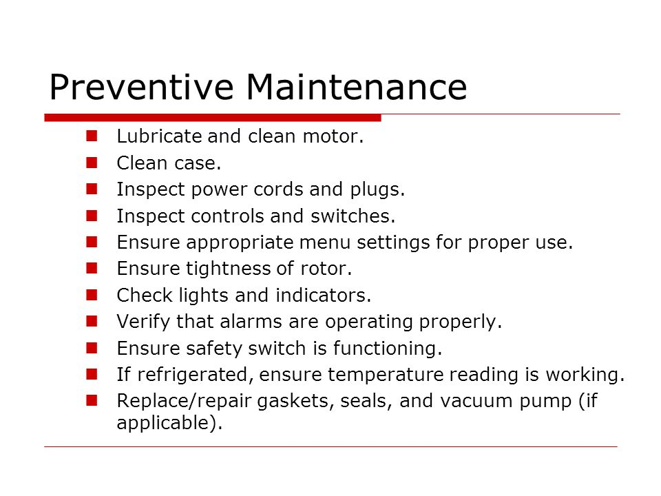 Preventive Maintenance Lubricate and clean motor. Clean case.
