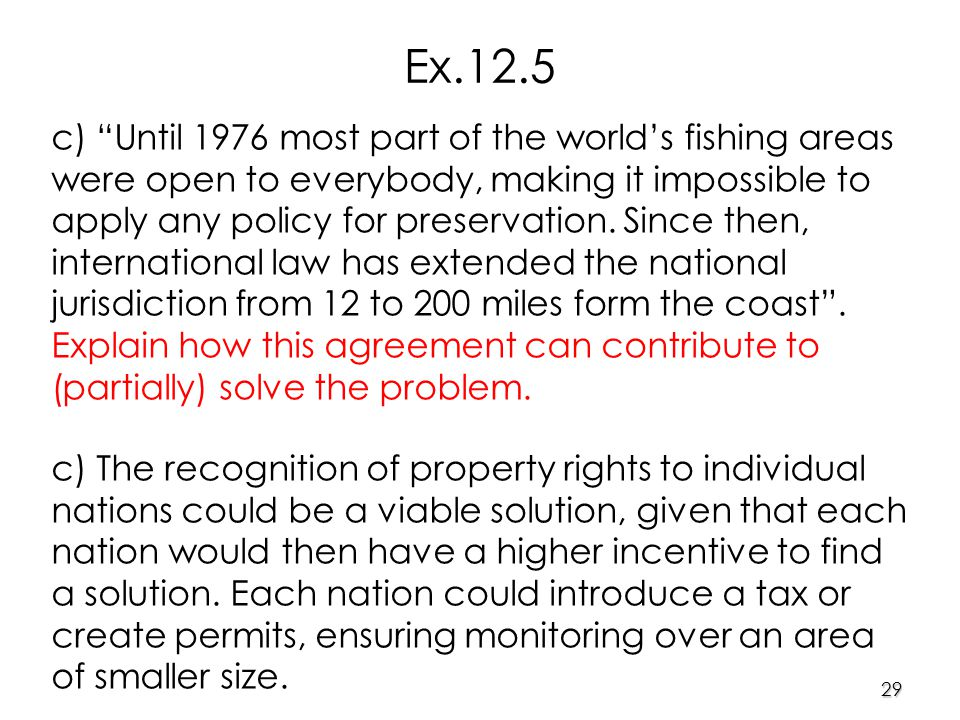 29 c) Until 1976 most part of the world's fishing areas were open to everybody, making it impossible to apply any policy for preservation.