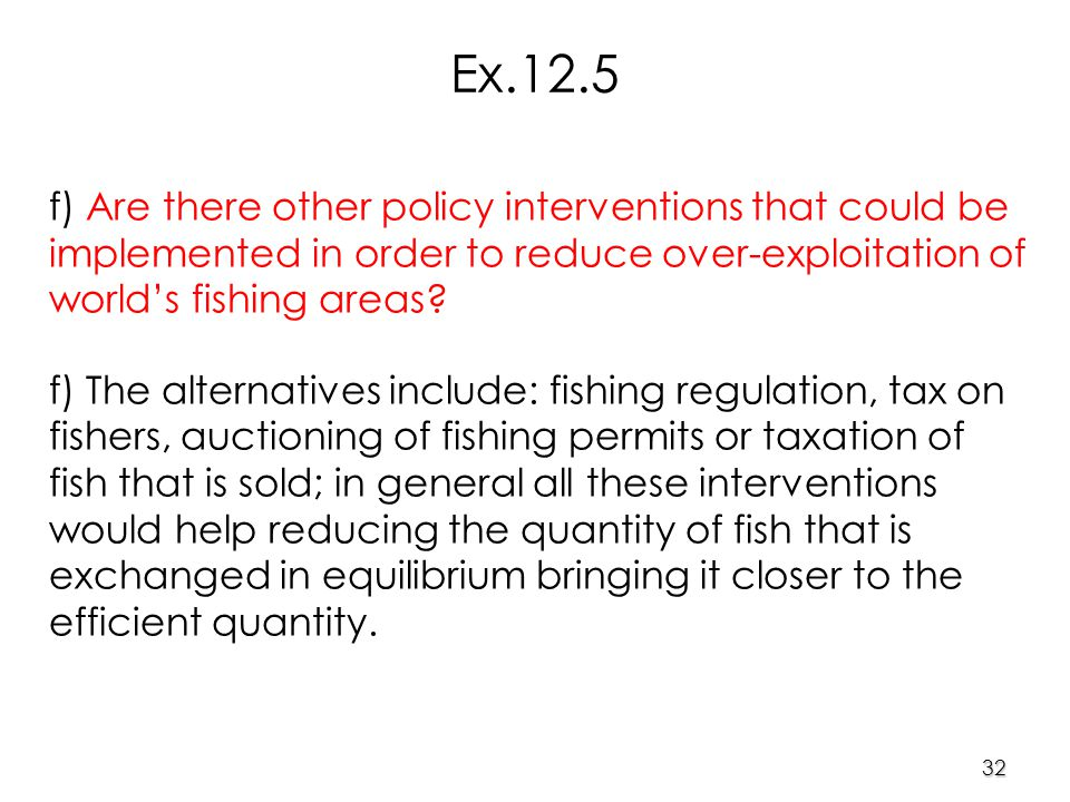 32 f) Are there other policy interventions that could be implemented in order to reduce over-exploitation of world's fishing areas.