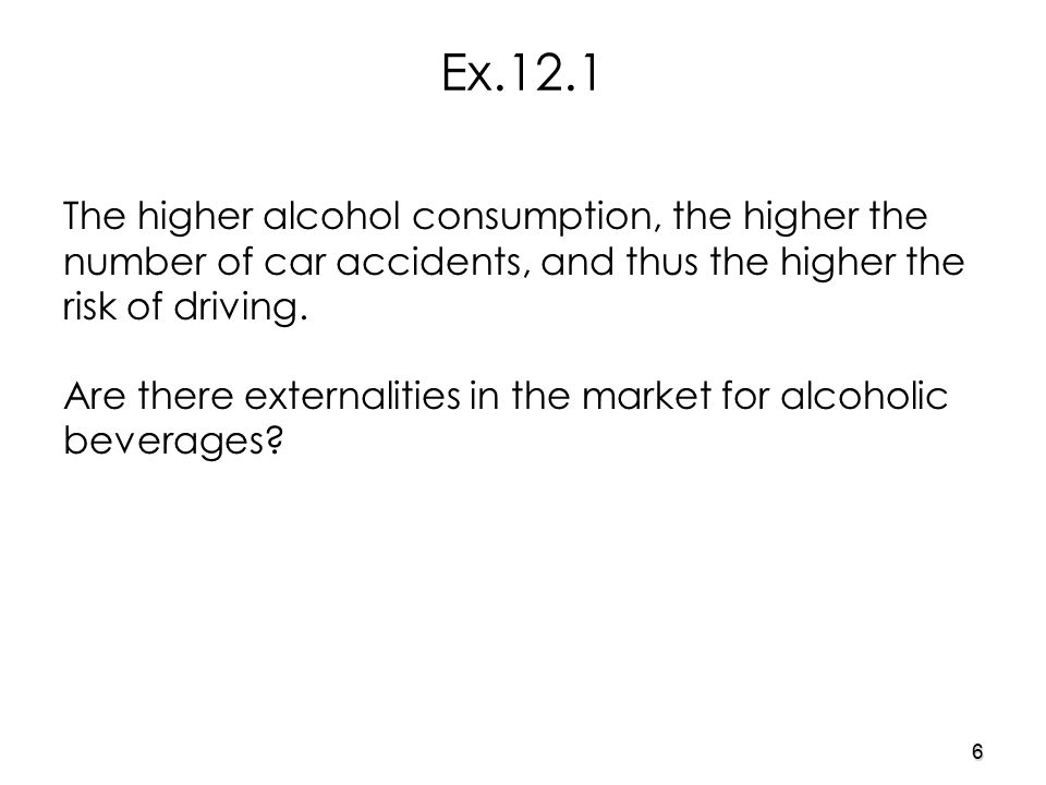 6 Ex.12.1 The higher alcohol consumption, the higher the number of car accidents, and thus the higher the risk of driving.