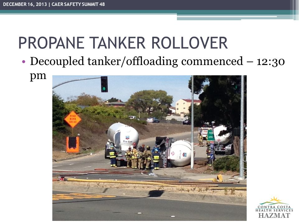 PROPANE TANKER ROLLOVER Decoupled tanker/offloading commenced – 12:30 pm HAZMAT DECEMBER 16, 2013 | CAER SAFETY SUMMIT 48