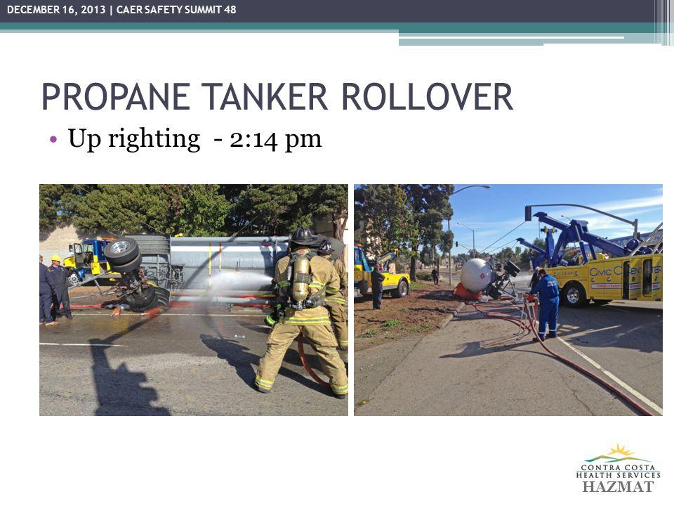 PROPANE TANKER ROLLOVER Up righting HAZMAT DECEMBER 16, 2013 | CAER SAFETY SUMMIT 48