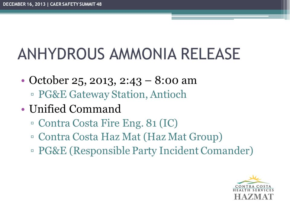 ANHYDROUS AMMONIA RELEASE October 25, 2013, 2:43 – 8:00 am ▫PG&E Gateway Station, Antioch Unified Command ▫Contra Costa Fire Eng. 81 (IC) ▫Contra Cost