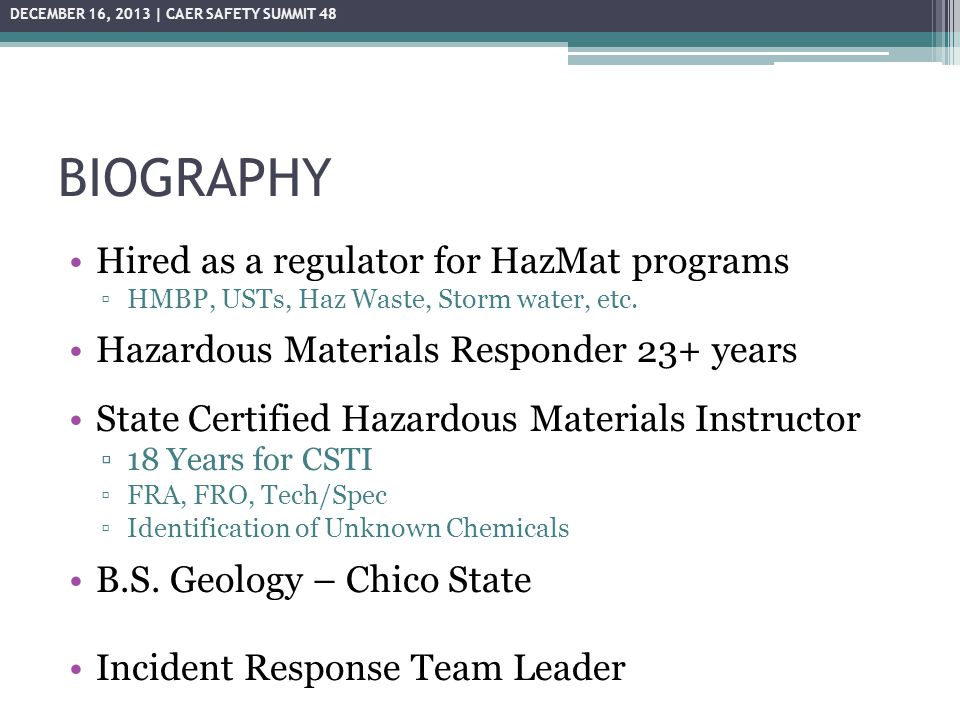 BIOGRAPHY Hired as a regulator for HazMat programs ▫HMBP, USTs, Haz Waste, Storm water, etc.