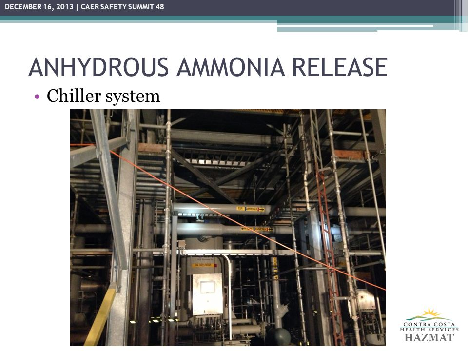 ANHYDROUS AMMONIA RELEASE Chiller system HAZMAT DECEMBER 16, 2013 | CAER SAFETY SUMMIT 48