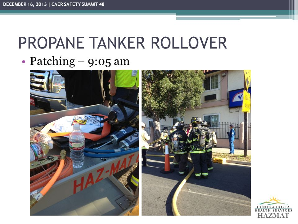 PROPANE TANKER ROLLOVER Patching – 9:05 am HAZMAT DECEMBER 16, 2013 | CAER SAFETY SUMMIT 48