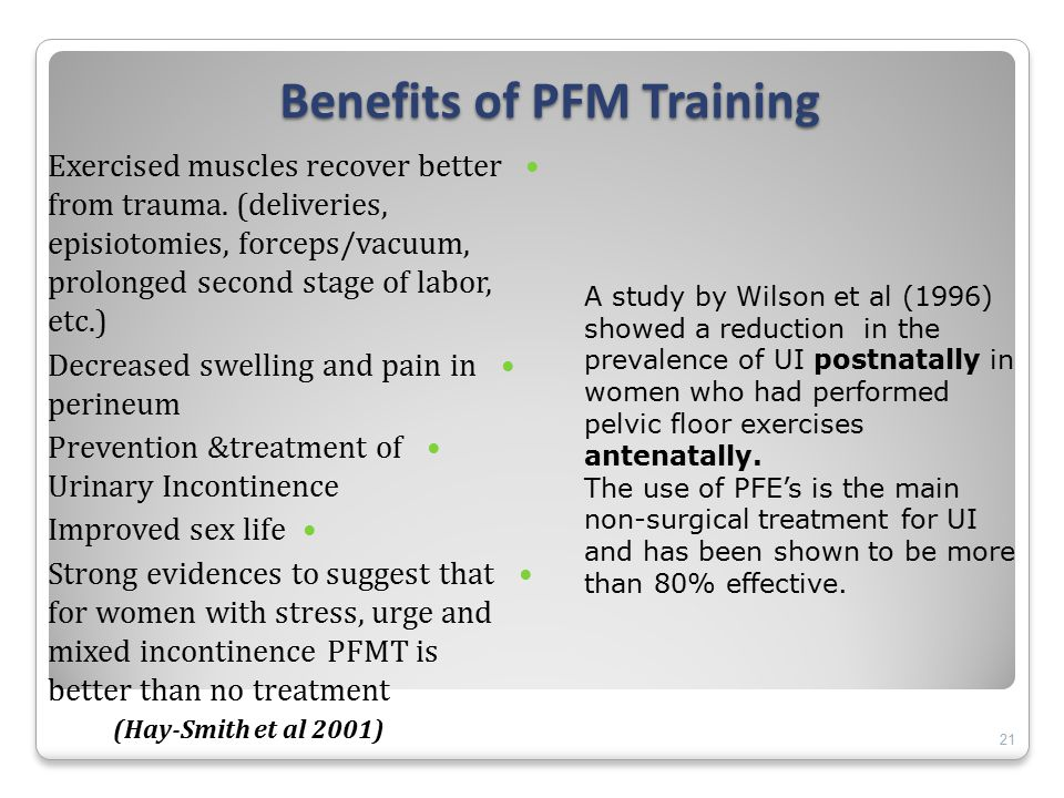 21 Benefits of PFM Training Benefits of PFM Training Exercised muscles recover better from trauma.