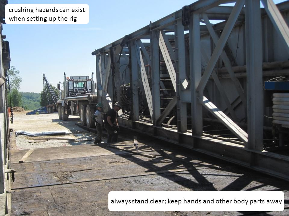 21 crushing hazards can exist when setting up the rig always stand clear; keep hands and other body parts away
