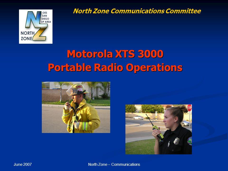 June 2007 North Zone – Communications Motorola XTS 3000 Portable Radio Operations North Zone Communications Committee