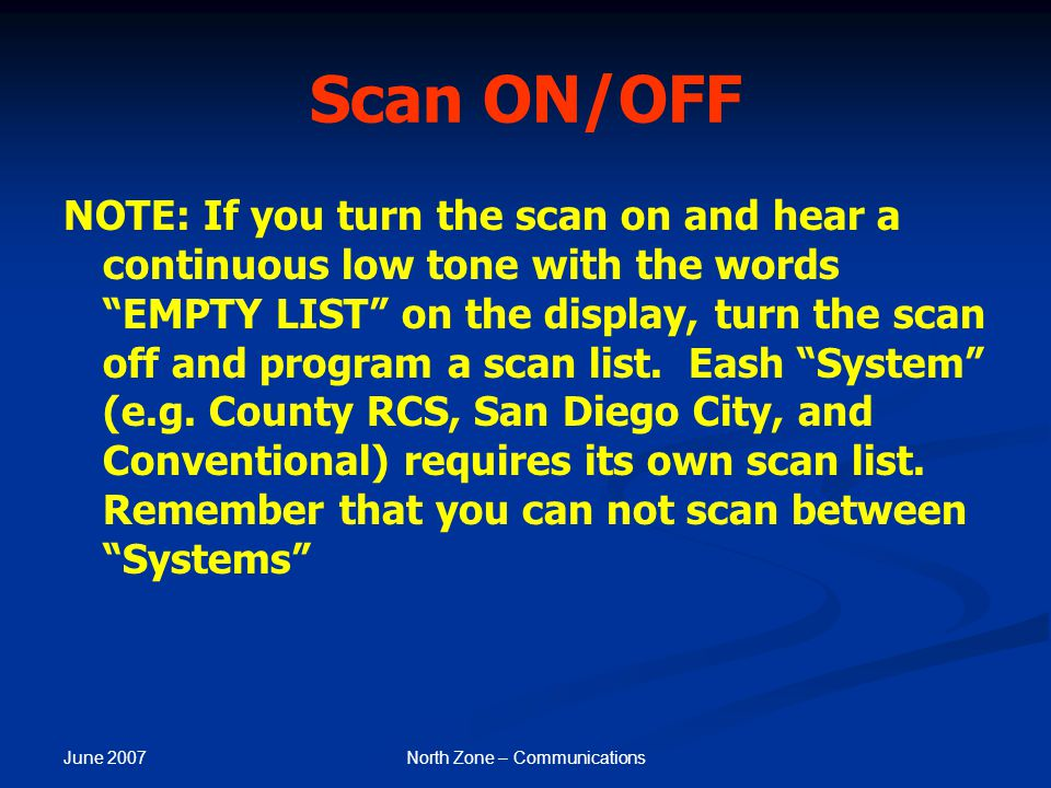 """June 2007 North Zone – Communications Scan ON/OFF NOTE: If you turn the scan on and hear a continuous low tone with the words """"EMPTY LIST"""" on the disp"""