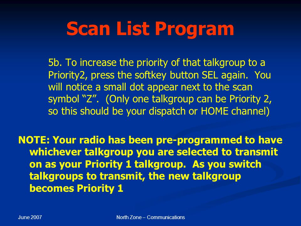 June 2007 North Zone – Communications Scan List Program 5b. To increase the priority of that talkgroup to a Priority2, press the softkey button SEL ag