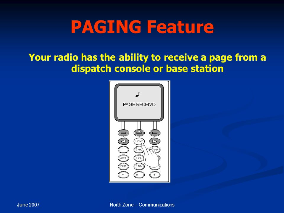 June 2007 North Zone – Communications PAGING Feature Your radio has the ability to receive a page from a dispatch console or base station