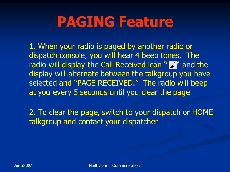 June 2007 North Zone – Communications PAGING Feature 1. When your radio is paged by another radio or dispatch console, you will hear 4 beep tones. The