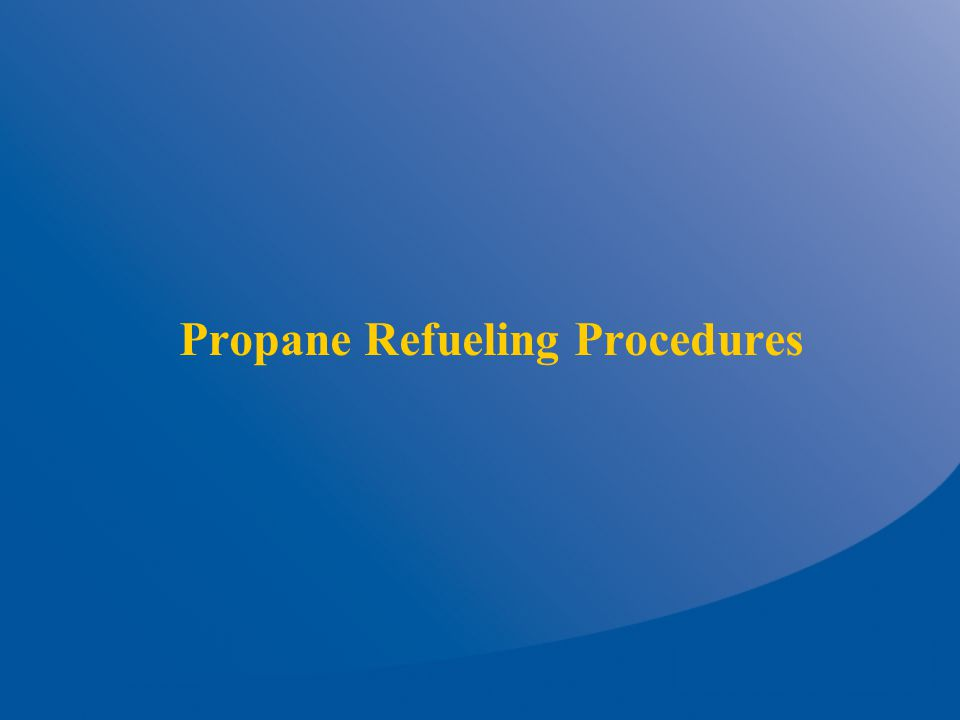 Propane Refueling Procedures 15.Disconnect the propane fill hose from the propane tank.