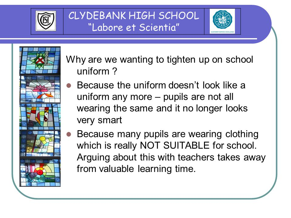 Why are we wanting to tighten up on school uniform .