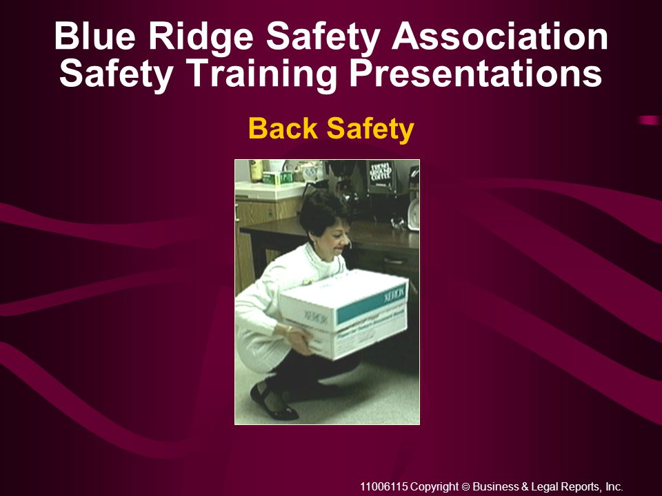 11006115 Copyright  Business & Legal Reports, Inc. Blue Ridge Safety Association Safety Training Presentations Back Safety
