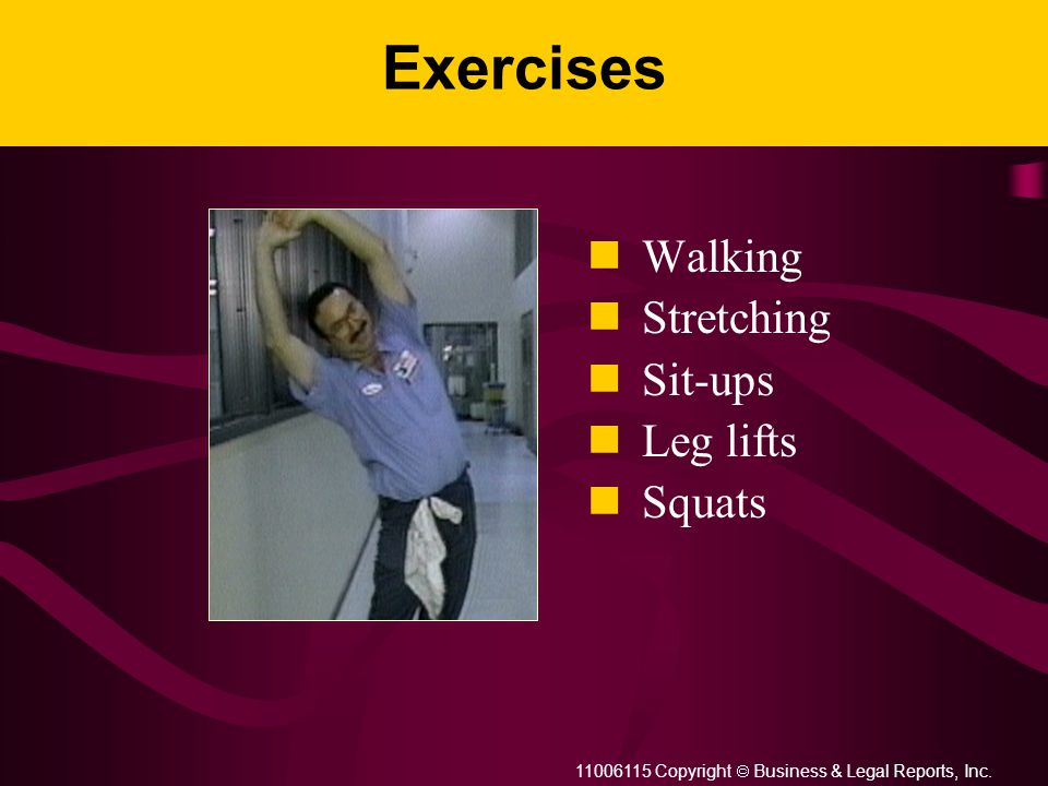11006115 Copyright  Business & Legal Reports, Inc. Exercises Walking Stretching Sit-ups Leg lifts Squats