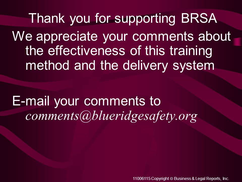 11006115 Copyright  Business & Legal Reports, Inc. Thank you for supporting BRSA We appreciate your comments about the effectiveness of this traini