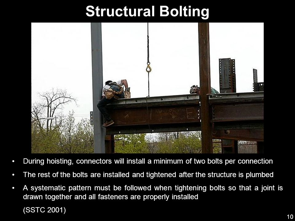 10 During hoisting, connectors will install a minimum of two bolts per connection The rest of the bolts are installed and tightened after the structur