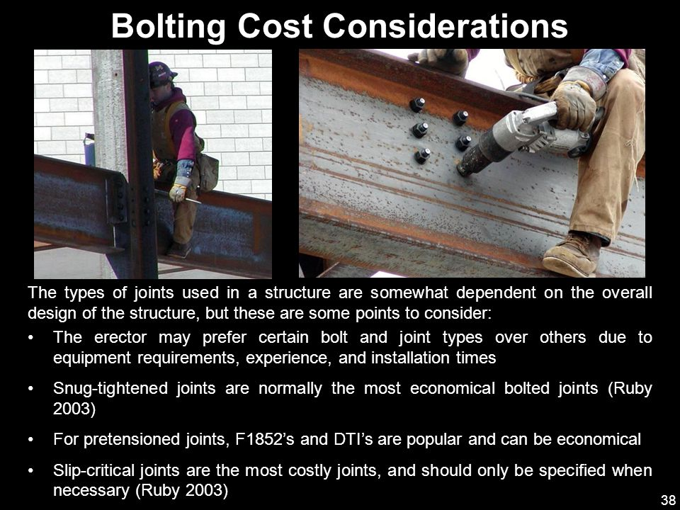 38 The erector may prefer certain bolt and joint types over others due to equipment requirements, experience, and installation times Snug-tightened jo