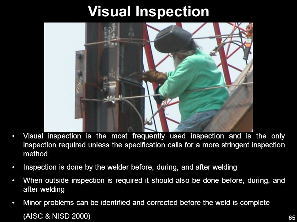 65 Visual inspection is the most frequently used inspection and is the only inspection required unless the specification calls for a more stringent in