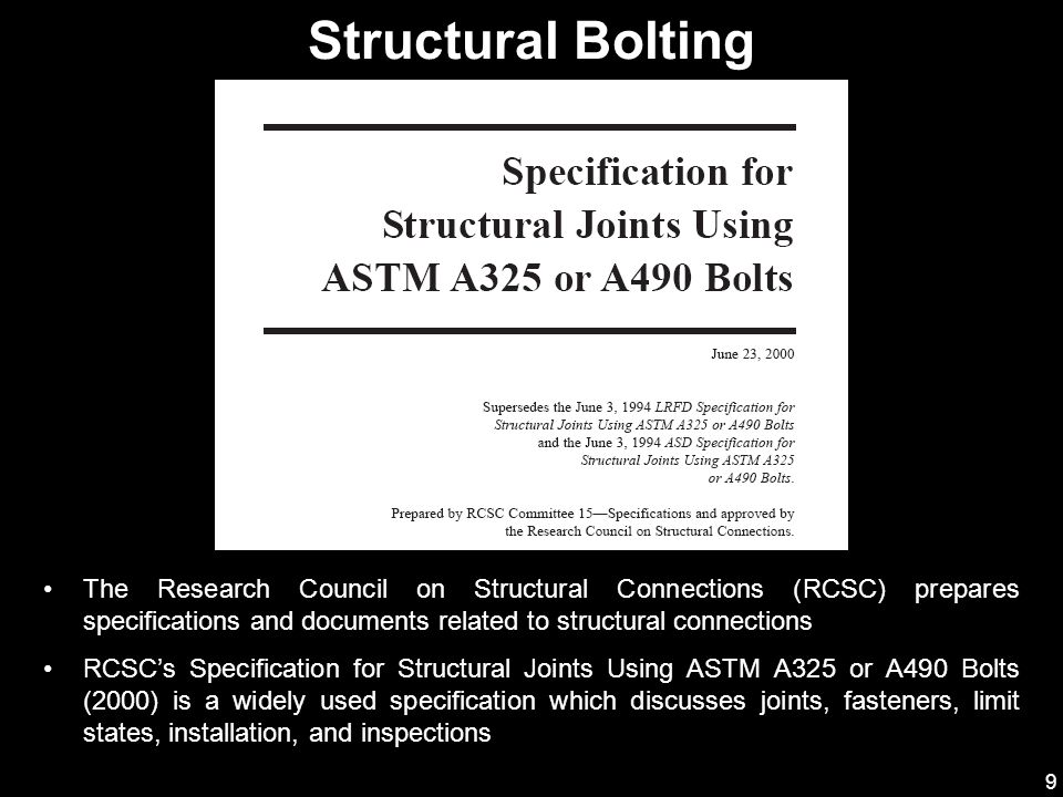 9 The Research Council on Structural Connections (RCSC) prepares specifications and documents related to structural connections RCSC's Specification f