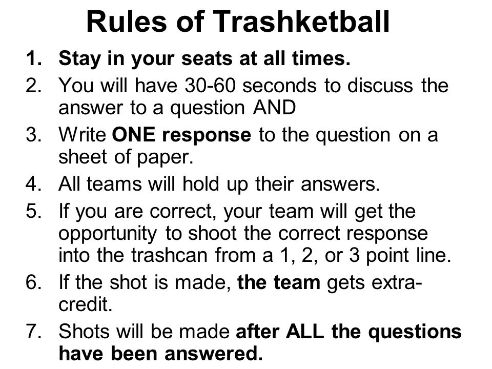 Rules of Trashketball 1.Stay in your seats at all times.