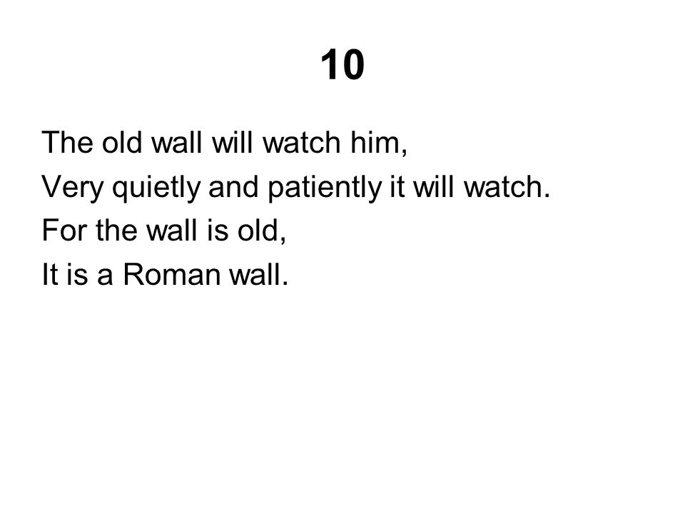 10 The old wall will watch him, Very quietly and patiently it will watch.