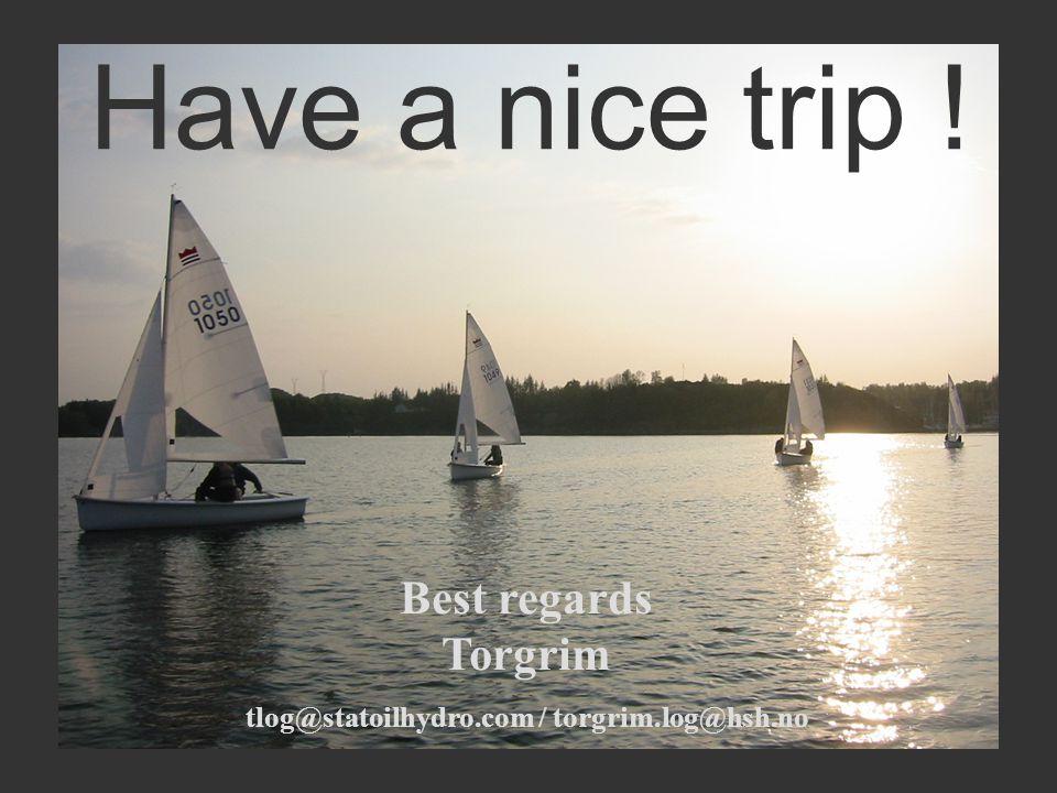 Have a nice trip ! Best regards Torgrim tlog@statoilhydro.com / torgrim.log@hsh.no