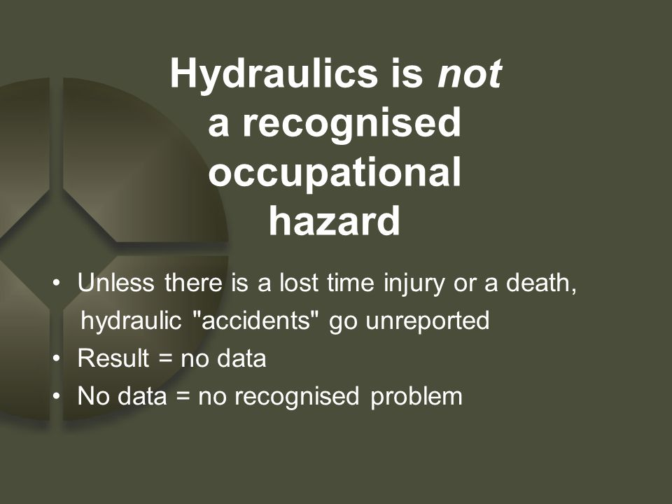 Hydraulics is not a recognised occupational hazard Unless there is a lost time injury or a death, hydraulic