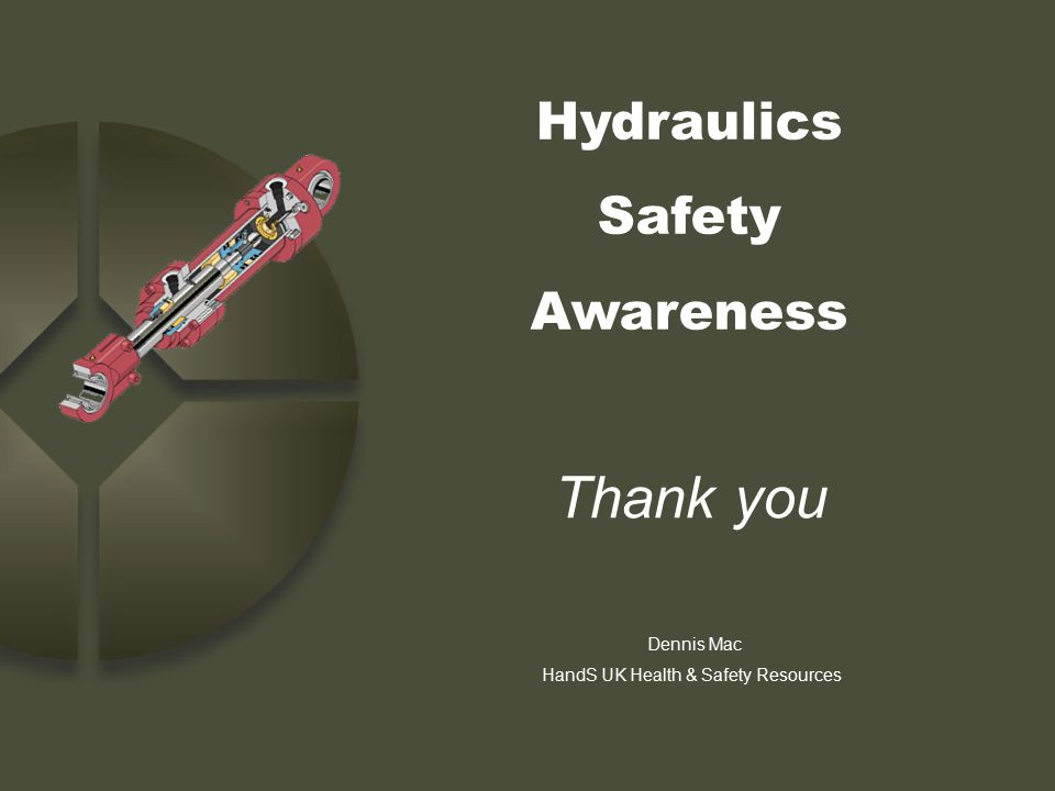 Hydraulics Safety Awareness Dennis Mac HandS UK Health & Safety Resources Thank you