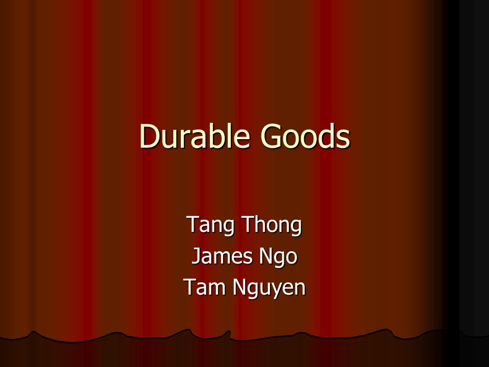 Durable Goods Tang Thong James Ngo Tam Nguyen