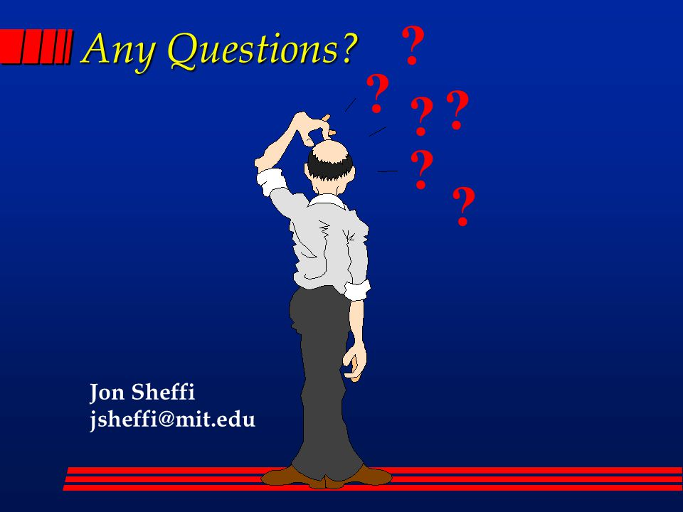 Any Questions Jon Sheffi jsheffi@mit.edu