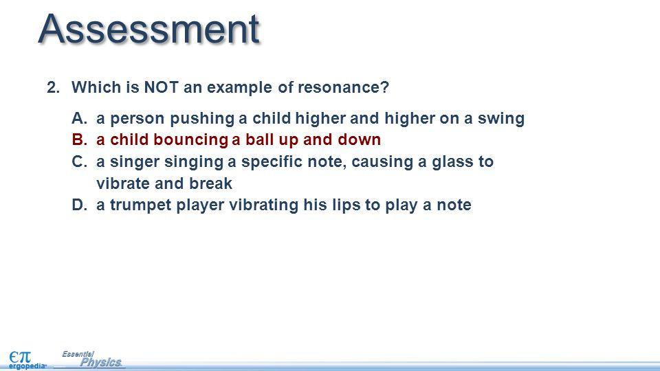 Assessment 2.Which is NOT an example of resonance.