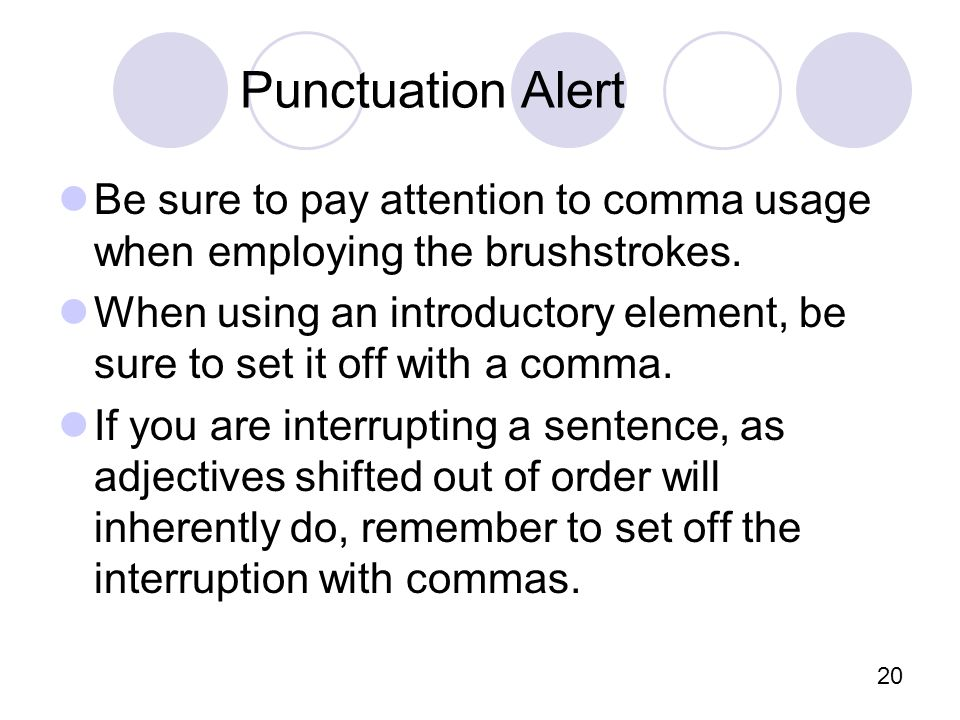 20 Punctuation Alert Be sure to pay attention to comma usage when employing the brushstrokes.