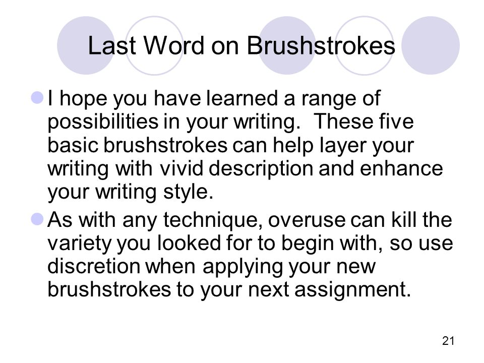 21 Last Word on Brushstrokes I hope you have learned a range of possibilities in your writing.