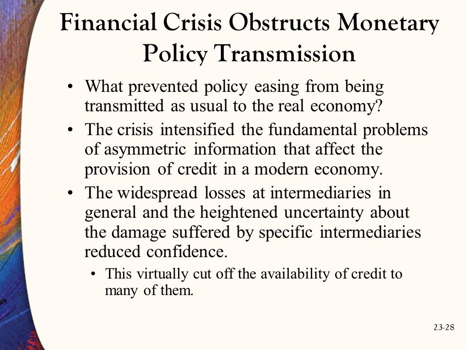 23-28 Financial Crisis Obstructs Monetary Policy Transmission What prevented policy easing from being transmitted as usual to the real economy.