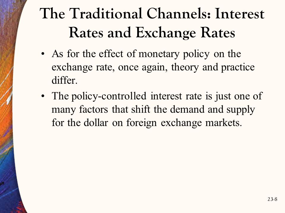 23-9 The Traditional Channels: Interest Rates and Exchange Rates We must conclude that the traditional channels of monetary policy transmission aren t very powerful.