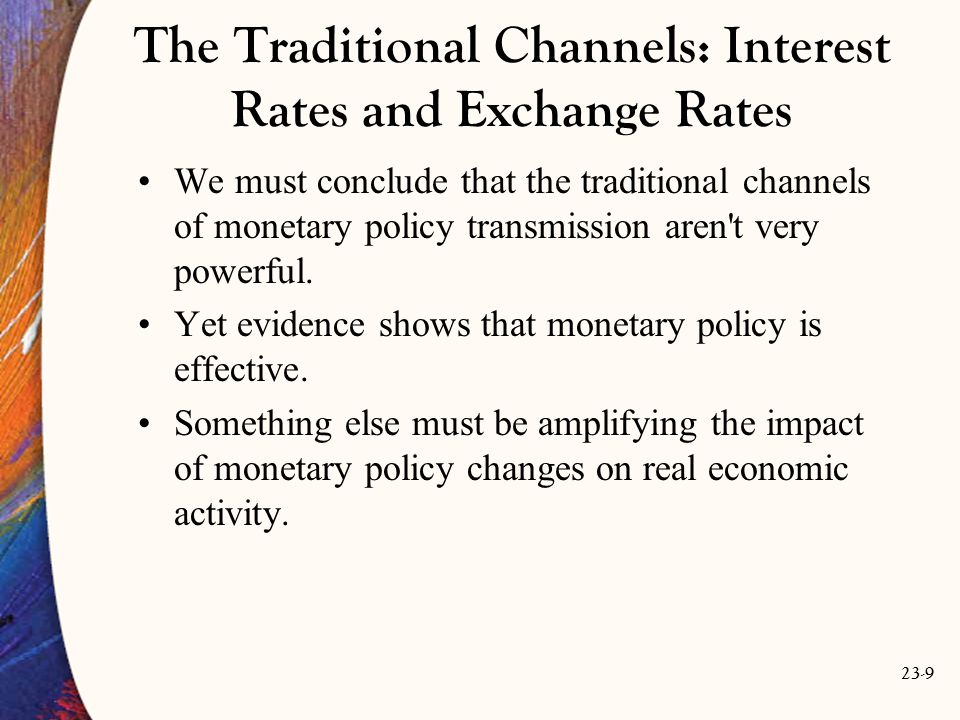 23-30 Financial Crisis Obstructs Monetary Policy Transmission The bottom-line is that when the policy transmission mechanism is obstructed, central banks cannot assume that a cut in their target policy rate will ease the financial conditions that influence the economy.