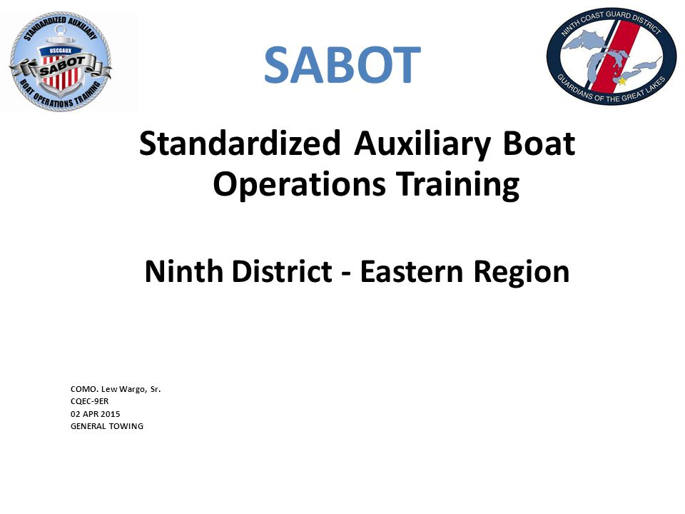 SABOT Standardized Auxiliary Boat Operations Training Ninth District - Eastern Region COMO.