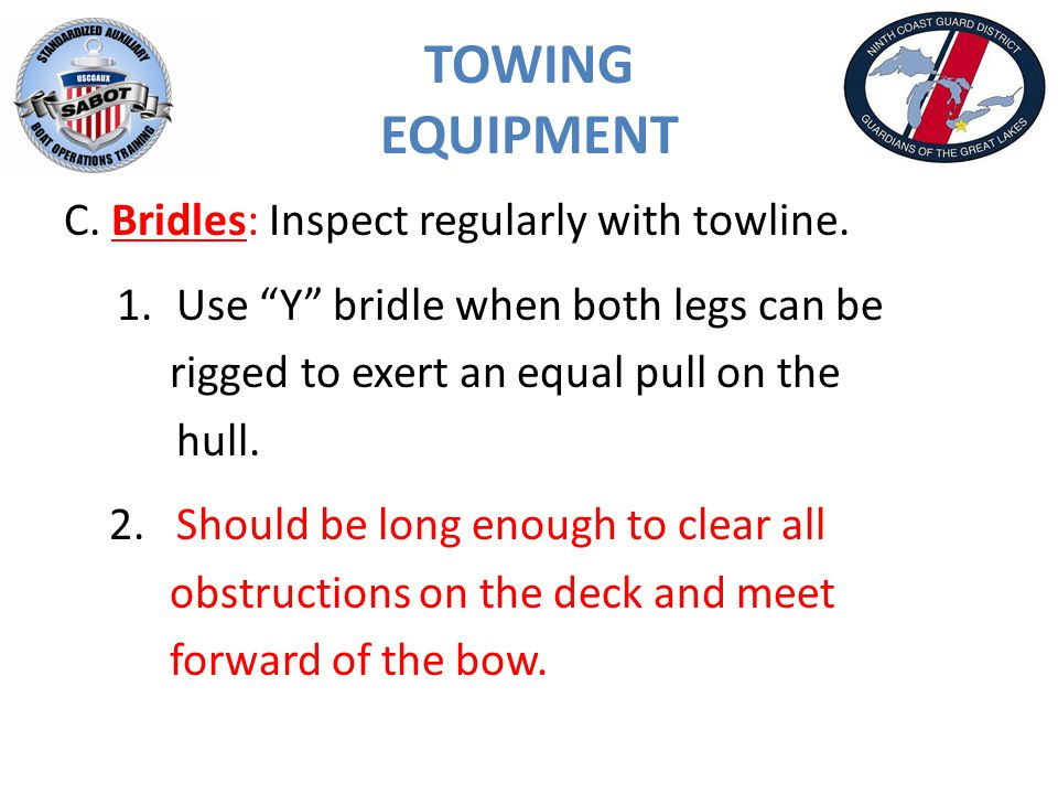 TOWING EQUIPMENT C. Bridles: Inspect regularly with towline.