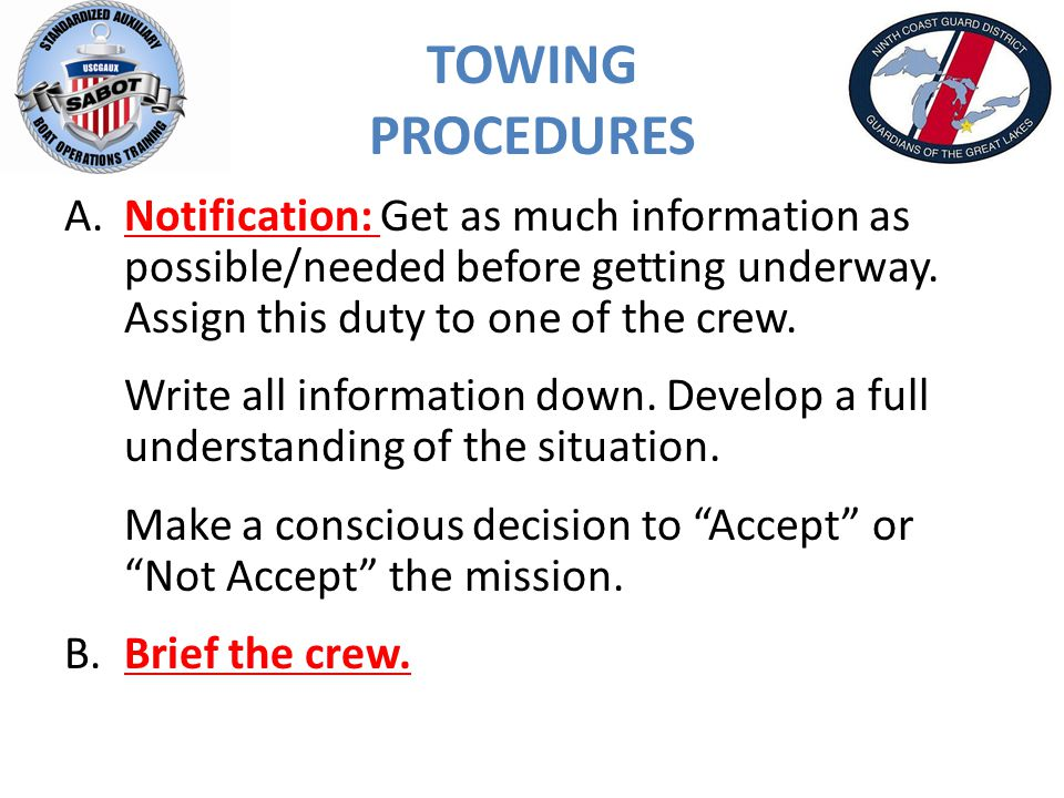 TOWING PROCEDURES A.Notification: Get as much information as possible/needed before getting underway.
